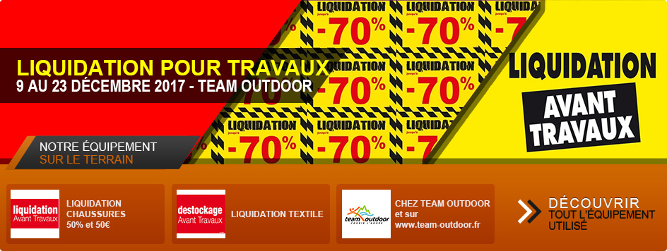 grande liquidation avant travaux chez team outdoor team outdoor. Black Bedroom Furniture Sets. Home Design Ideas